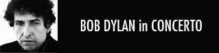 Bob Dylan: le tappe italiane del tour